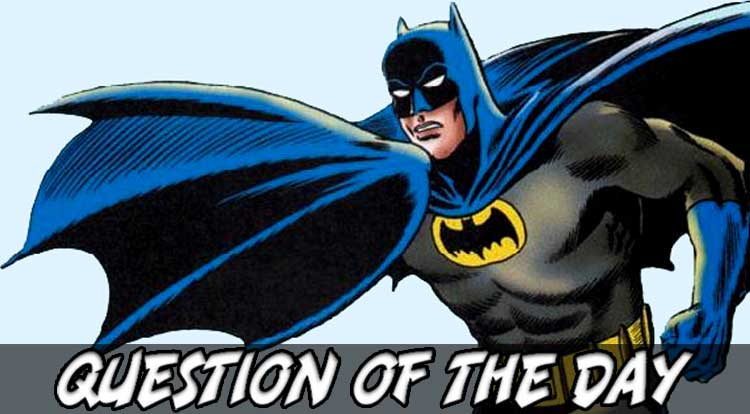 New Look Batman QOTD