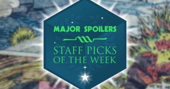 Major Spoilers Staff Picks