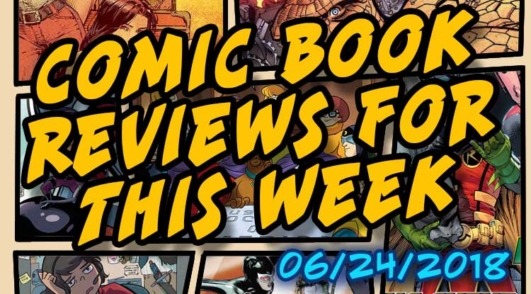 Comic Book Review for the Week: 06/20/18