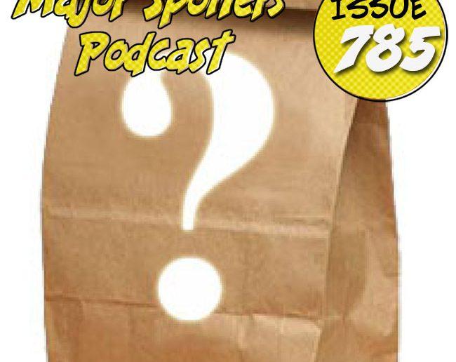 Major Spoilers Podcast #785: The Grab Bag