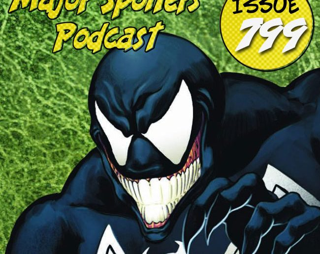 Major Spoilers Podcast #799: Spider-Man: Birth of Venom