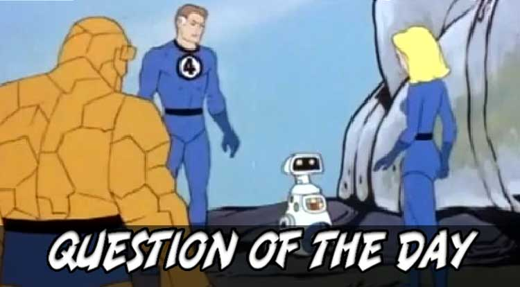 Fantastic Four Cartoon QOTD