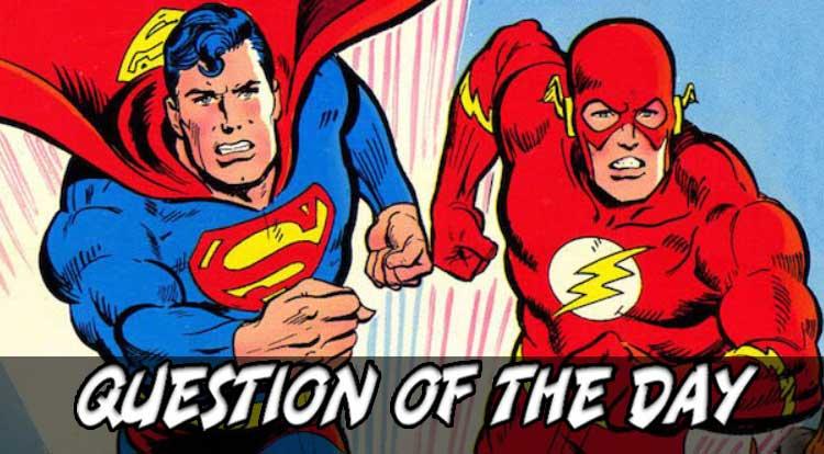 Superman/Flash Race QOTD