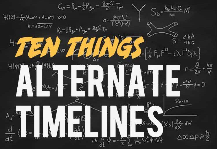 Ten Alternate Timelines
