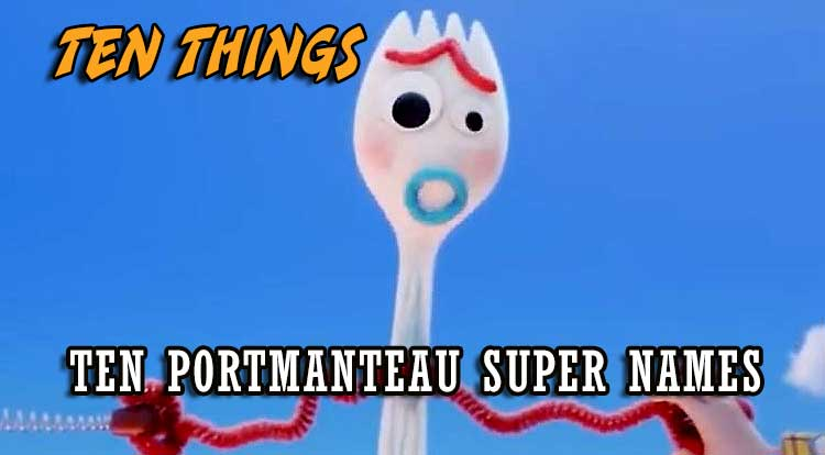 Portmanteau Super Names Ten Things