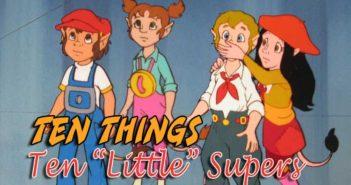 "Ten ""Little"" Supers Ten Things"