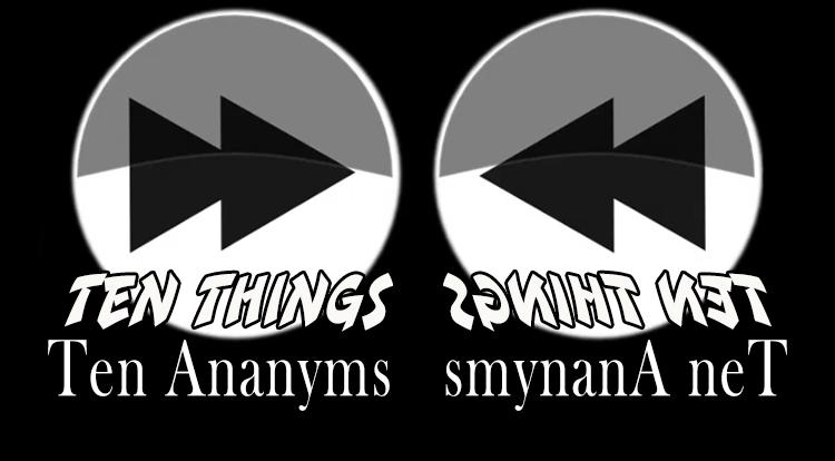 Ten Things Ten Ananyms