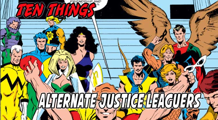 Ten Alternate Justice Leaguers Ten Things