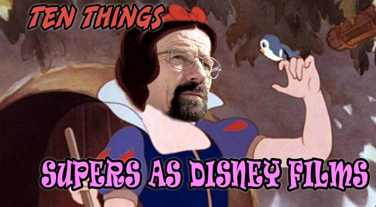 Ten Supers As Disney Films Ten Things