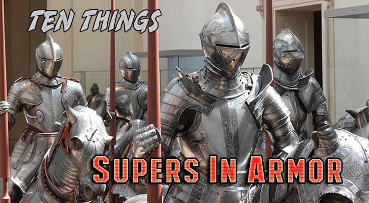 Supers In Armor Ten Things