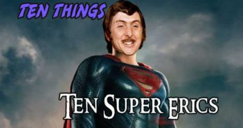 Ten Super Erics Ten Things