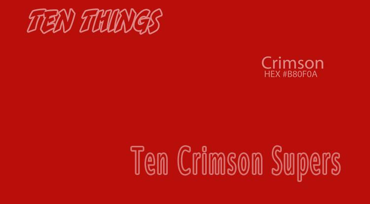 Crimson Supers Ten Things