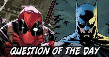Batman or Deadpool QOTD