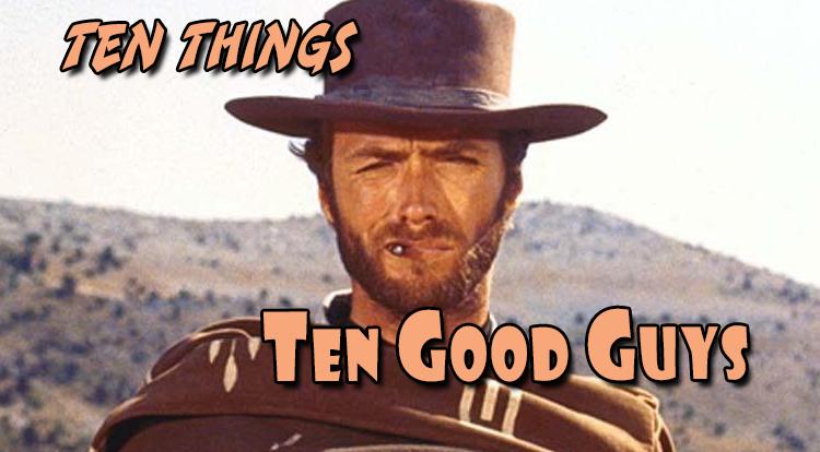Ten Good Guys Ten Things