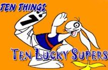 Ten Lucky Supers Ten Things