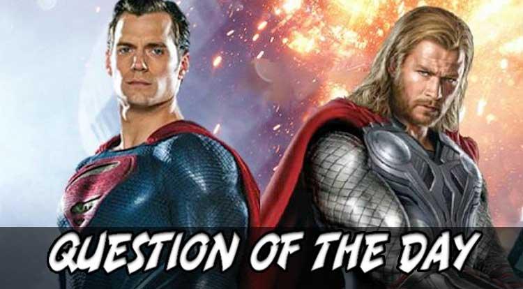 Superman or Thor QOTD