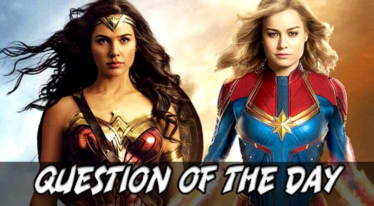 Wonder Woman or Captain Marvel QOTD