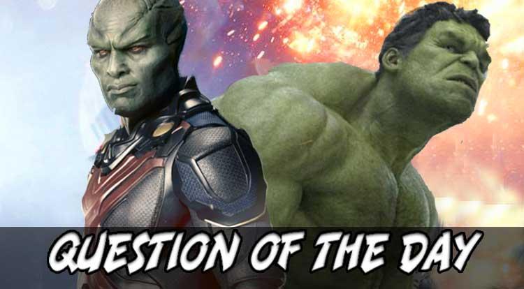 Martian Manhunter Or The Hulk QOTD