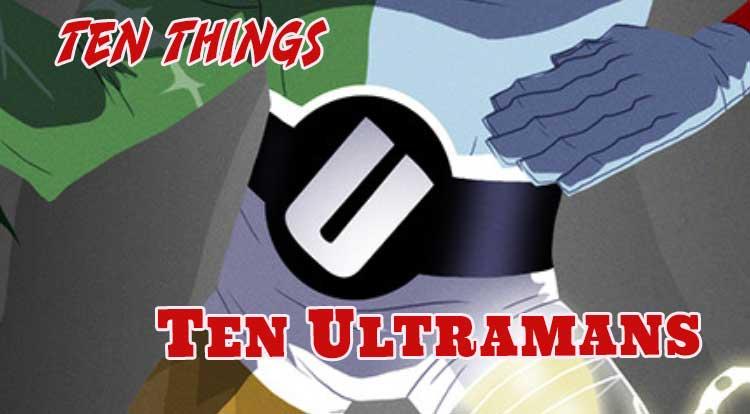 Ten Ultramans Ten Things