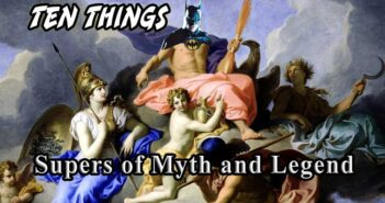 Ten Things Supers of Myth and Legend