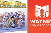 Wayne Hall, Wayne's Comics, Impure Blood, Comixology, Nathan Lueth, Nadja Baer, Melting Down, C2E2, Dara, Auhle, Caspian, Mac, Roan, Elnore, Jaem, Kaleb, Ancient Blood, Temple of the Ancients,