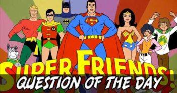 Super Friends QOTD