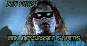 Ten Possessed Supers Ten Things