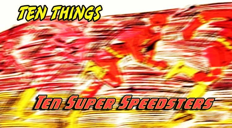 Ten Super Speedsters Ten Things