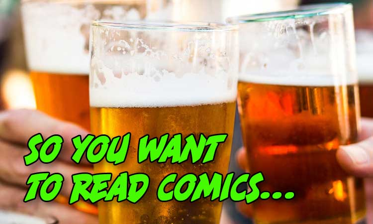 So You Want to Read Comics Alcohol Edition