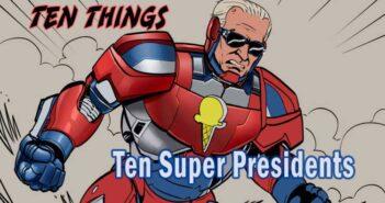 Ten Super Presidents Ten Things