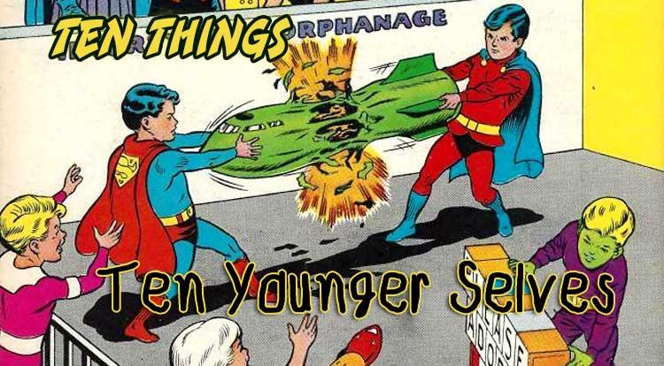 Ten Younger Selves Ten Things